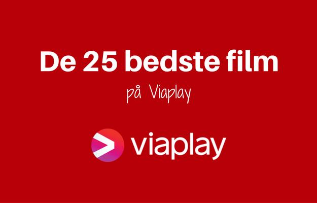 De 25 bedste film på Viaplay